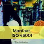 Manfaat Sertifikasi ISO 45001